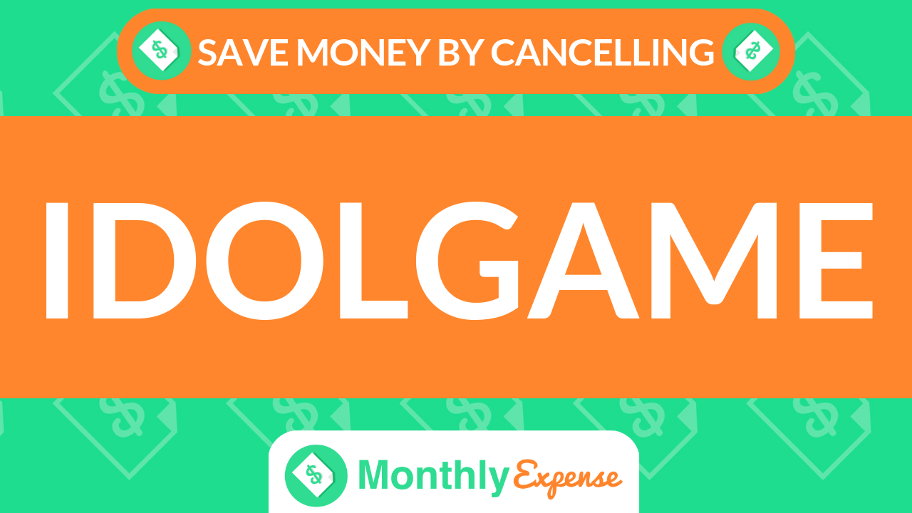Save Money By Cancelling Idolgame