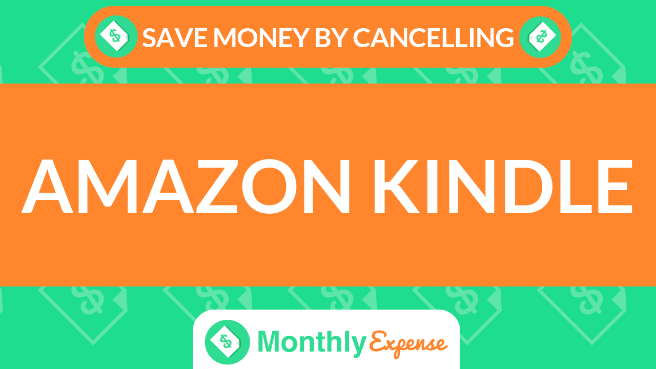 Save Money By Cancelling Amazon Kindle