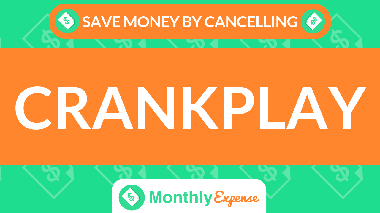 Save Money By Cancelling Crankplay