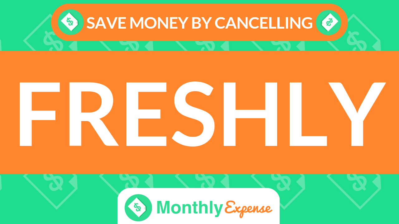 Save Money By Cancelling Freshly
