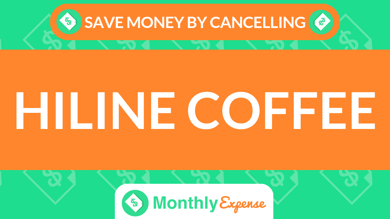 Save Money By Cancelling HiLine Coffee