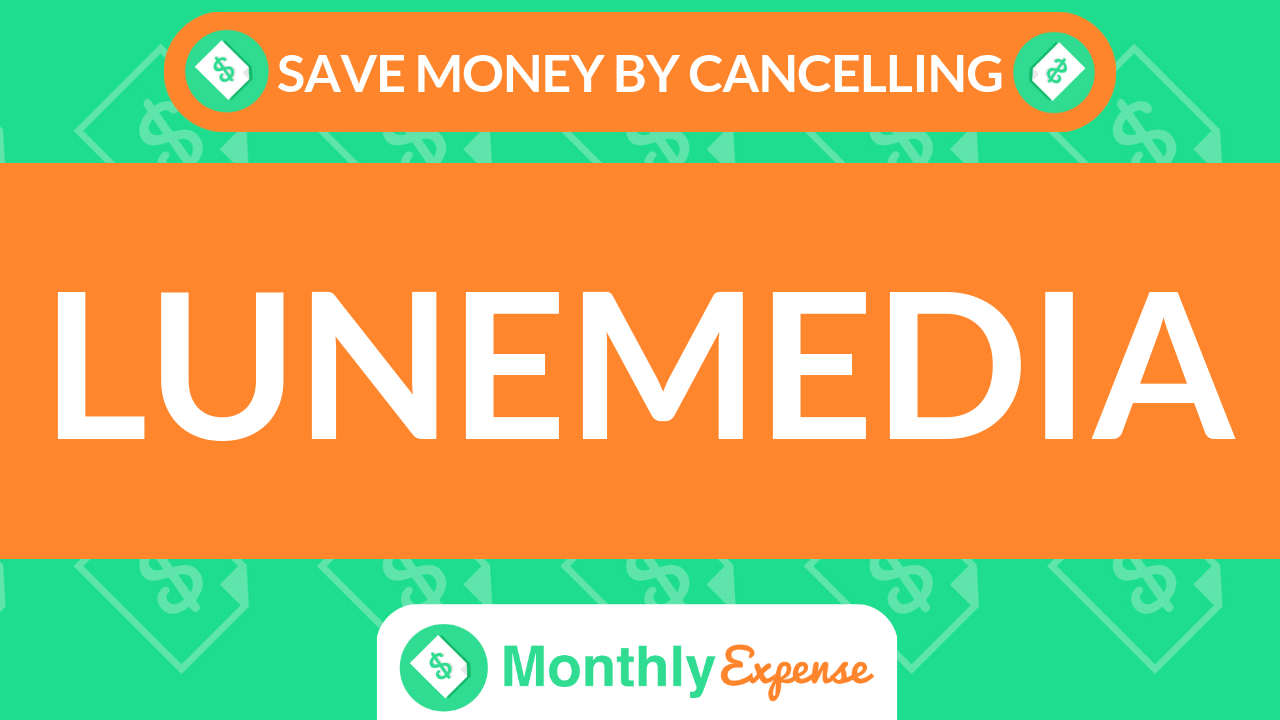 Save Money By Cancelling Lunemedia