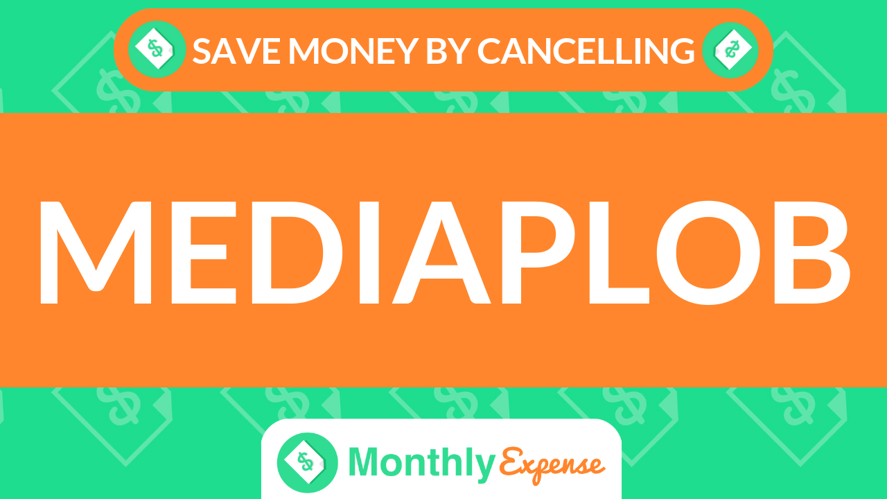 Save Money By Cancelling Mediaplob