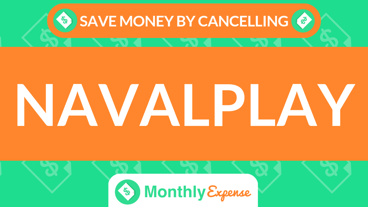 Save Money By Cancelling Navalplay