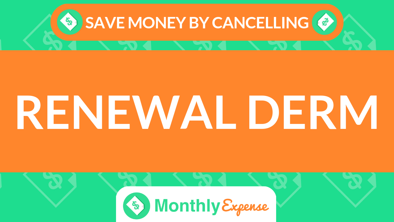 Save Money By Cancelling Renewal Derm