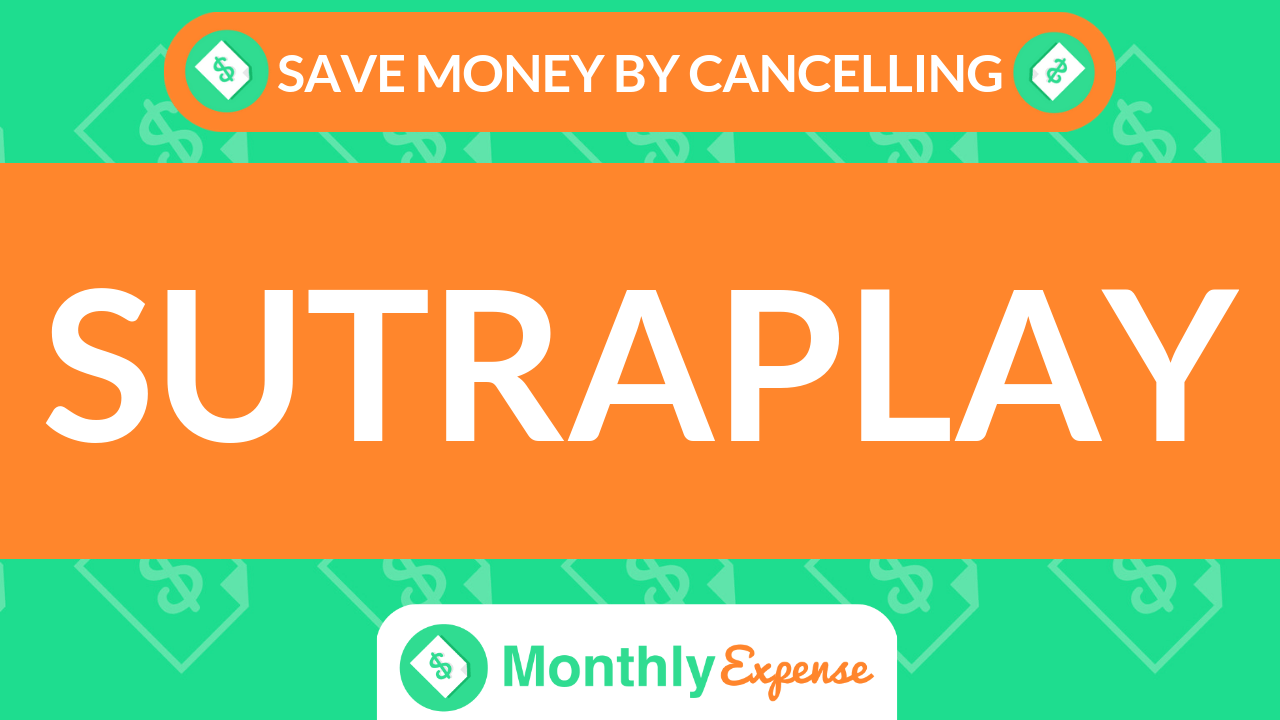 Save Money By Cancelling Sutraplay