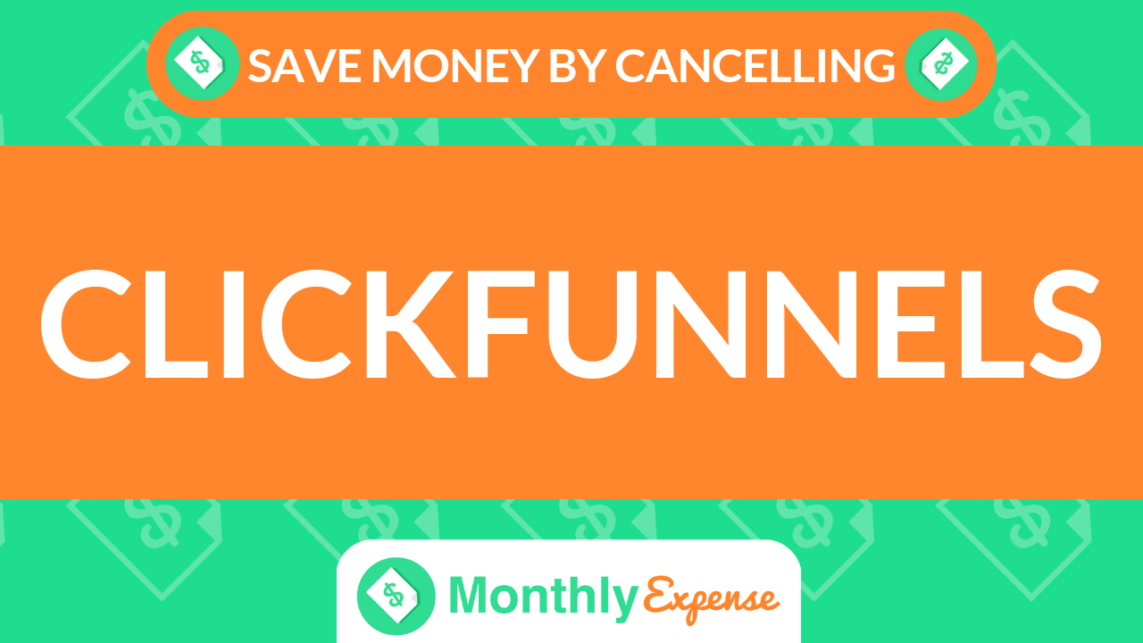 Save Money By Cancelling ClickFunnels