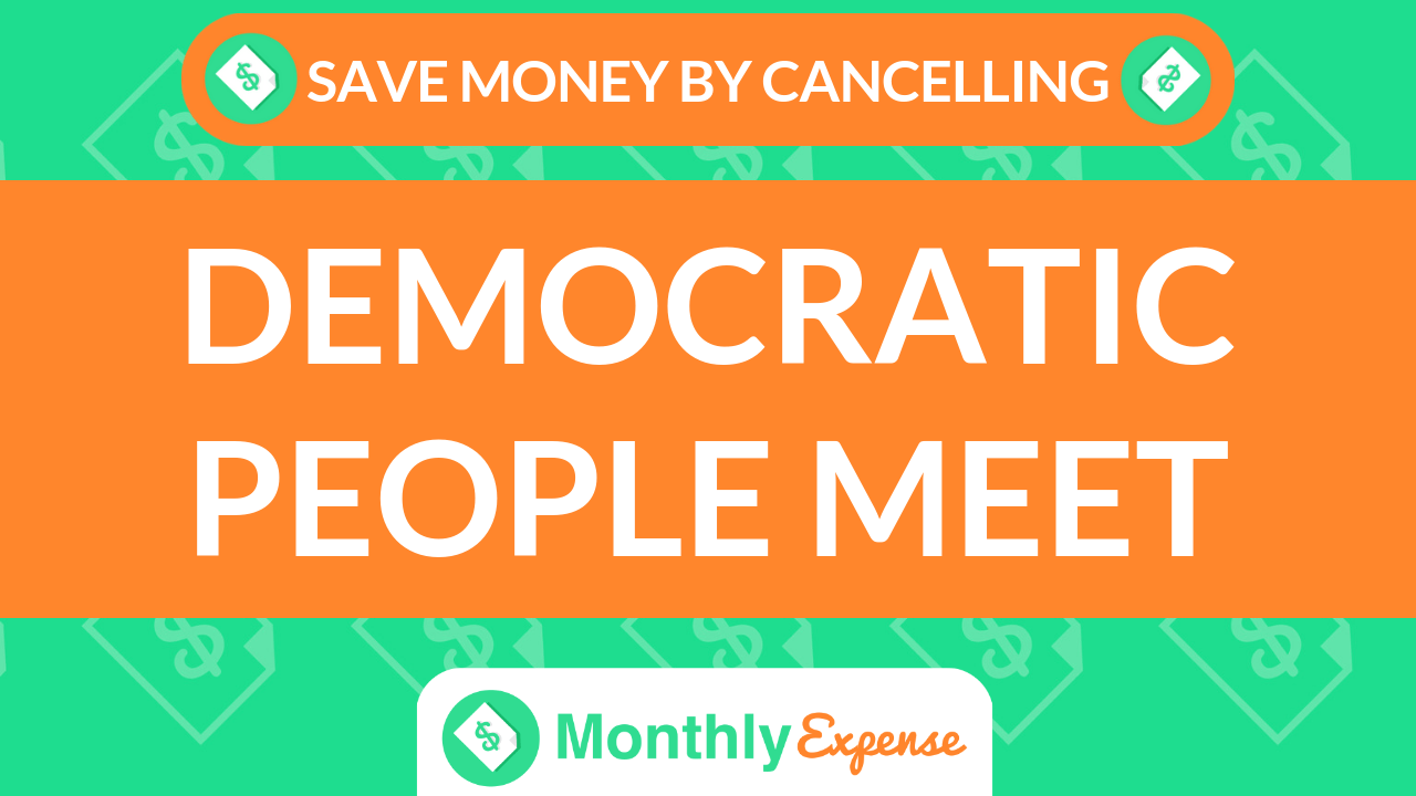 Save Money By Cancelling Democratic People Meet