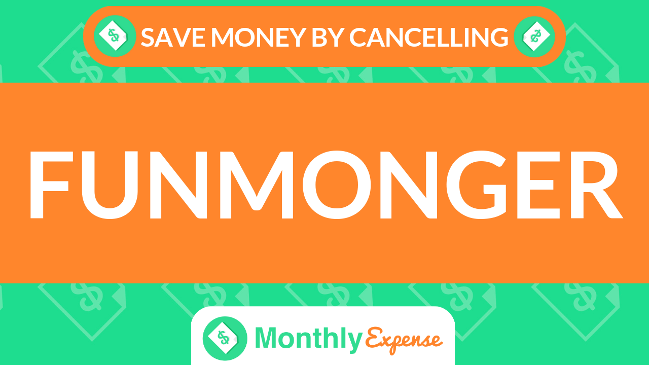 Save Money By Cancelling Funmonger
