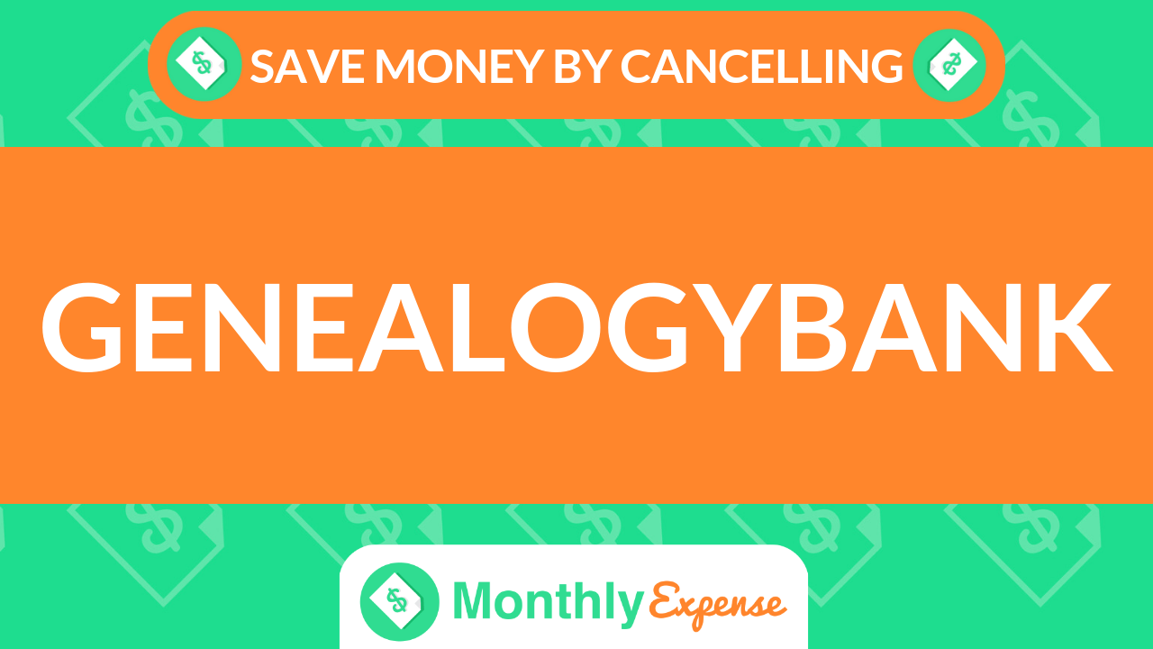 Save Money By Cancelling GenealogyBank