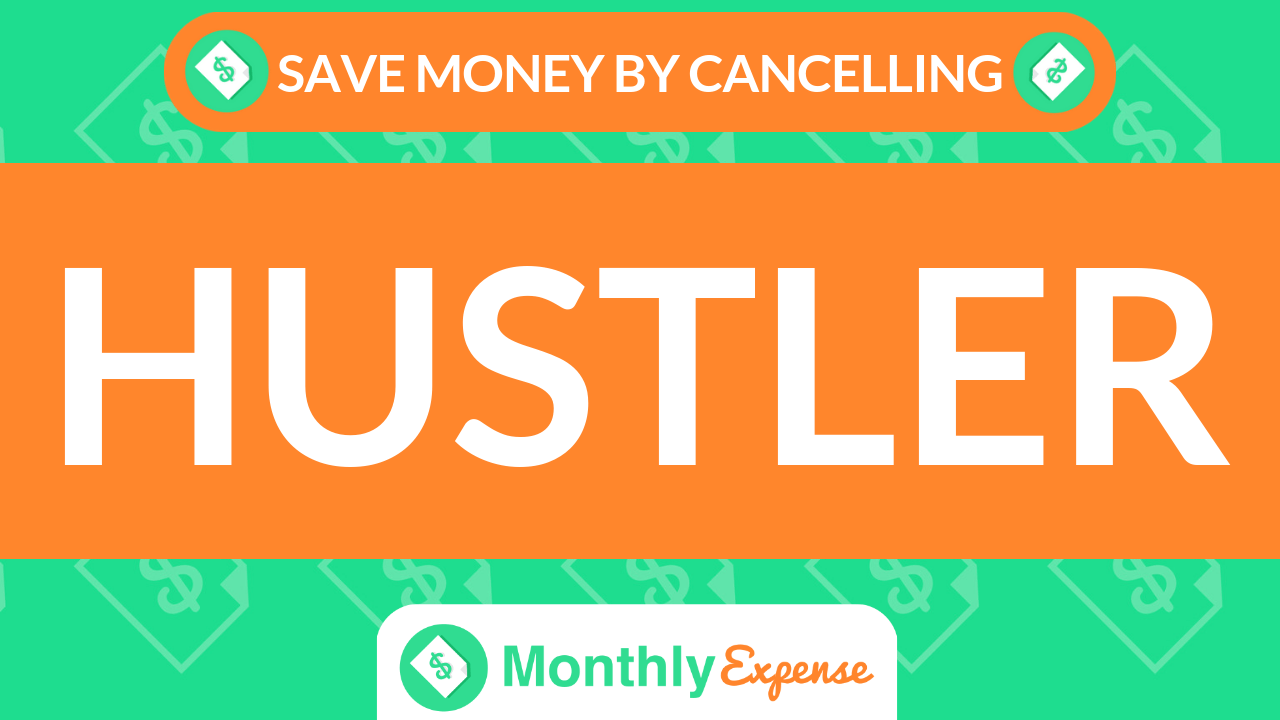 Save Money By Cancelling Hustler