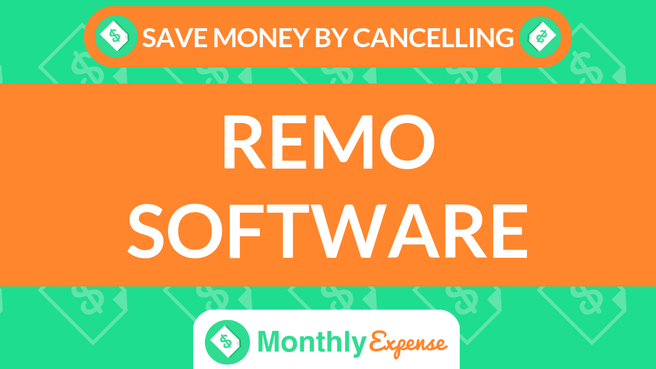 Save Money By Cancelling Remo Software