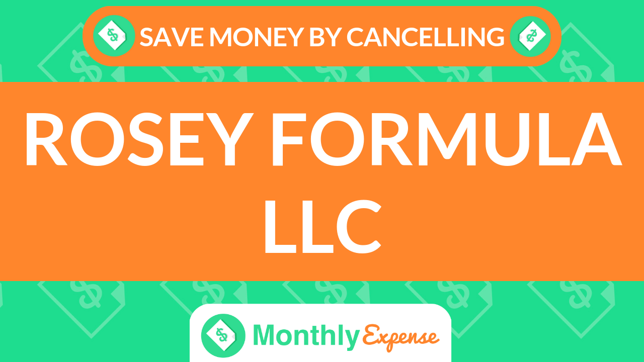 Save Money By Cancelling Rosey Formula LLC