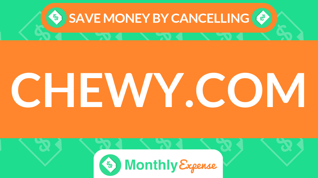 Save Money By Cancelling Chewy.com
