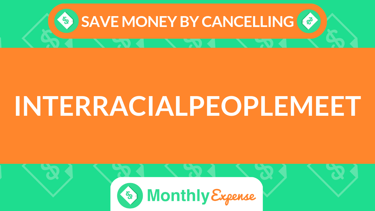 Save Money By Cancelling InterracialPeopleMeet