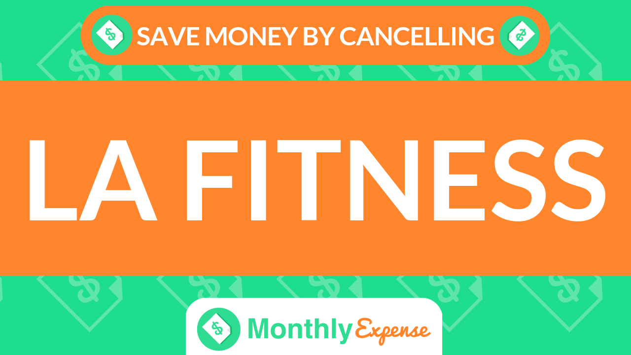 Save Money By Cancelling LA Fitness