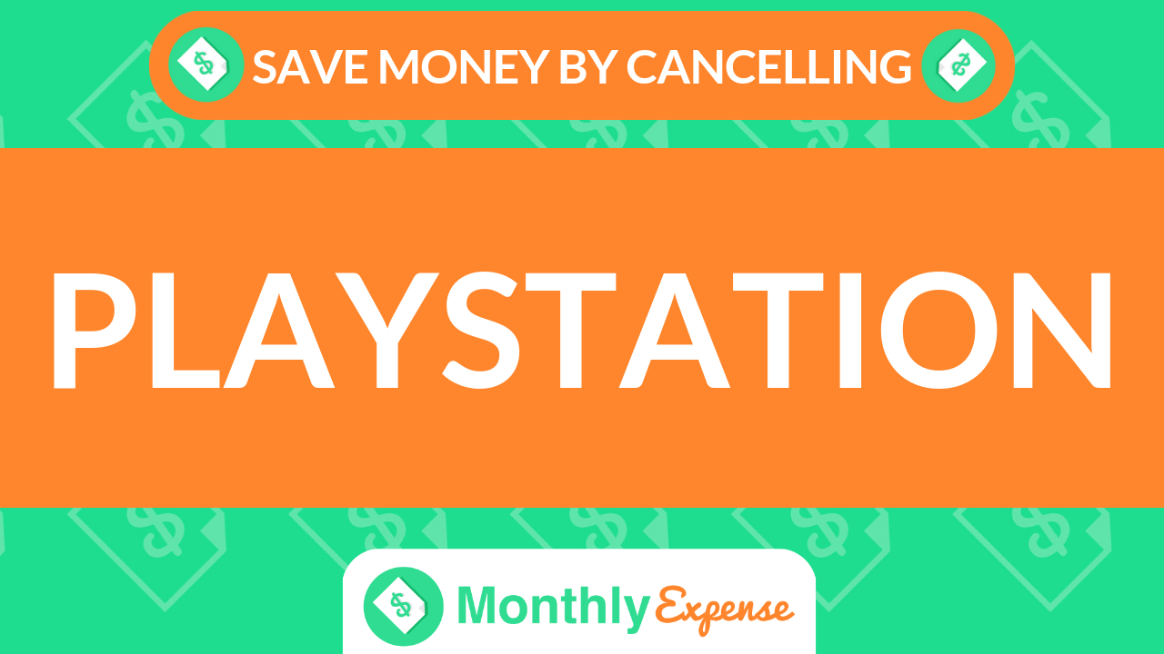 Save Money By Cancelling Playstation