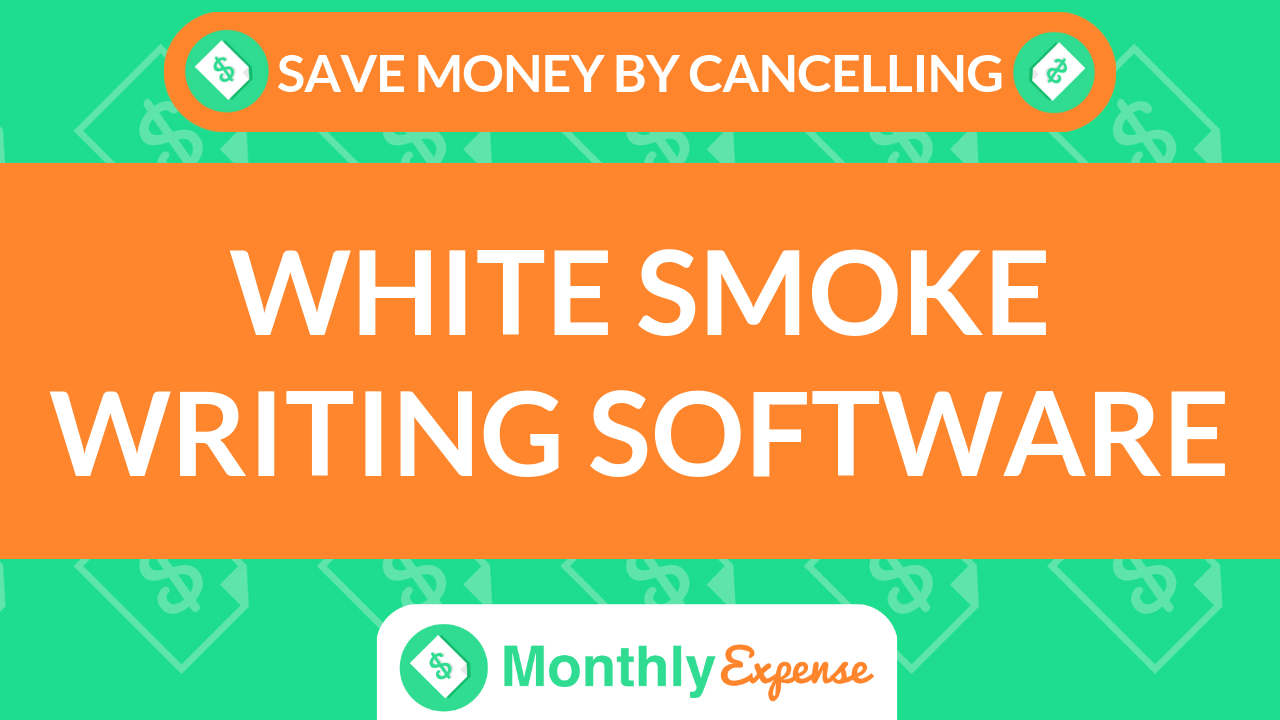 Save Money By Cancelling White Smoke Writing Software
