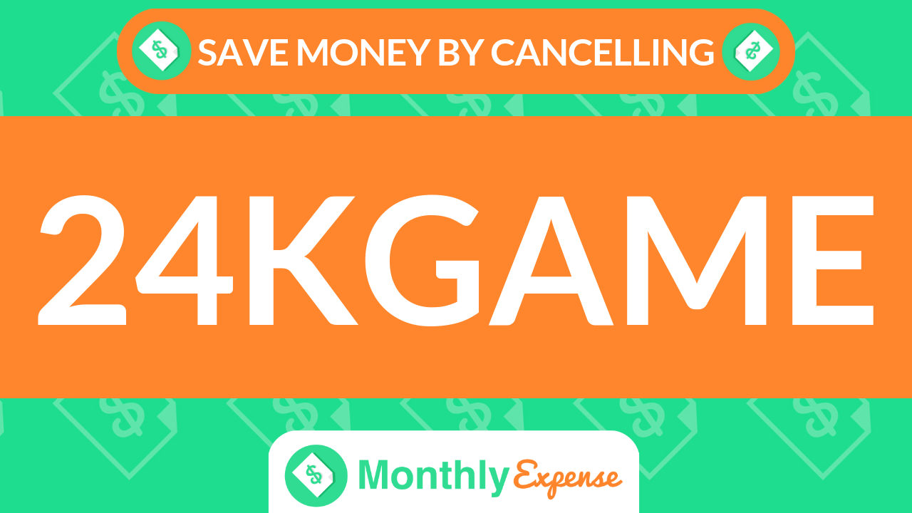 Save Money By Cancelling 24Kgame