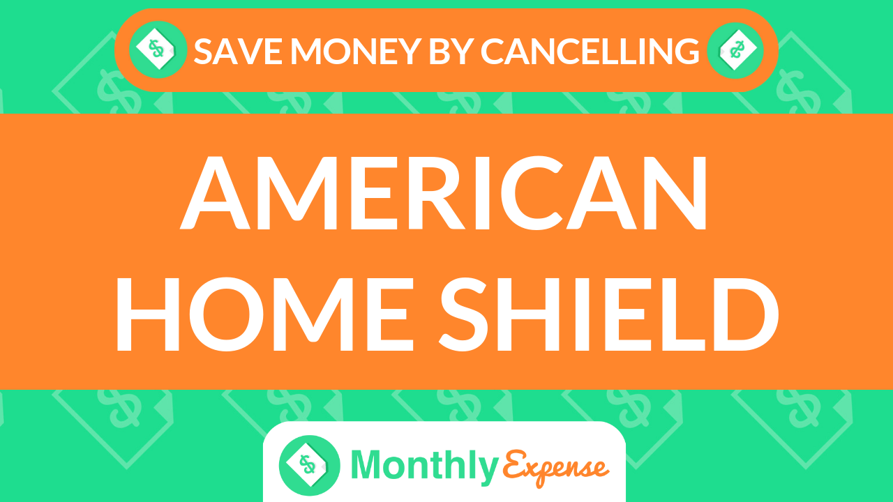 Save Money By Cancelling American Home Shield