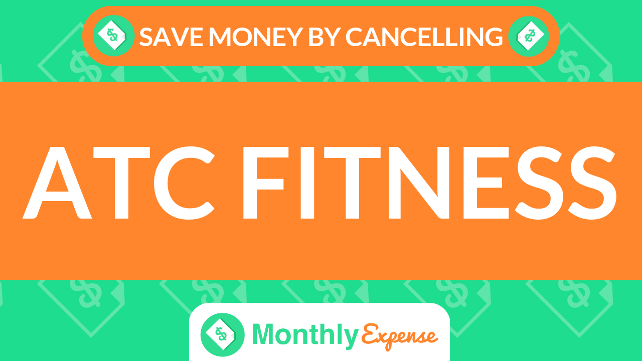 Save Money By Cancelling ATC Fitness
