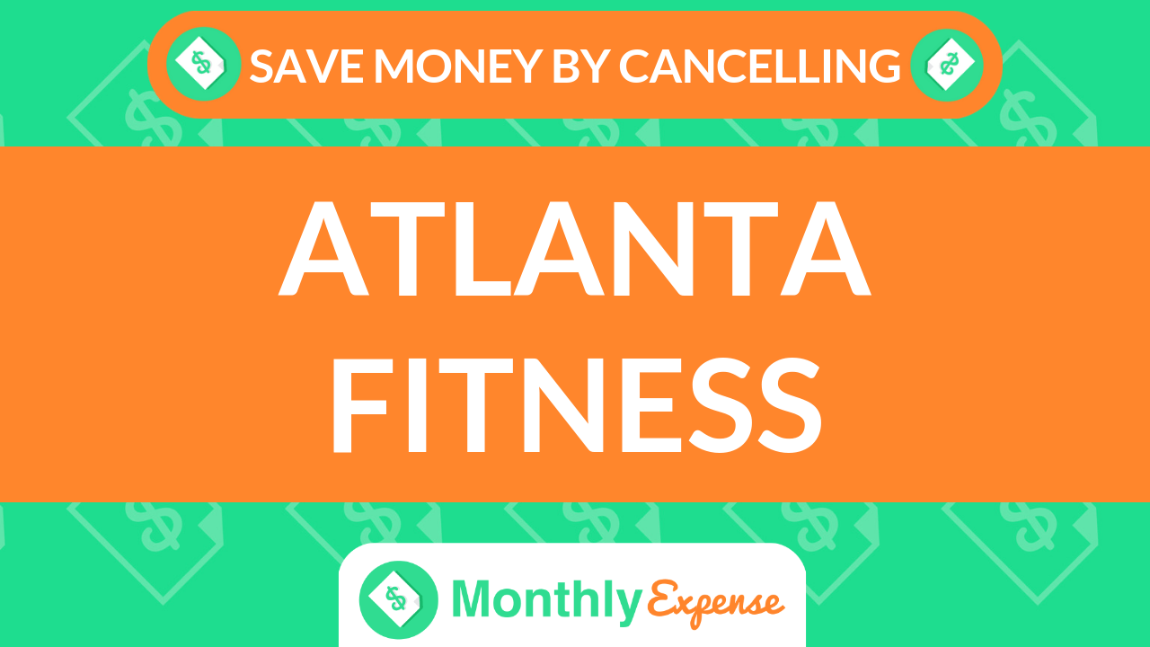Save Money By Cancelling Atlanta Fitness