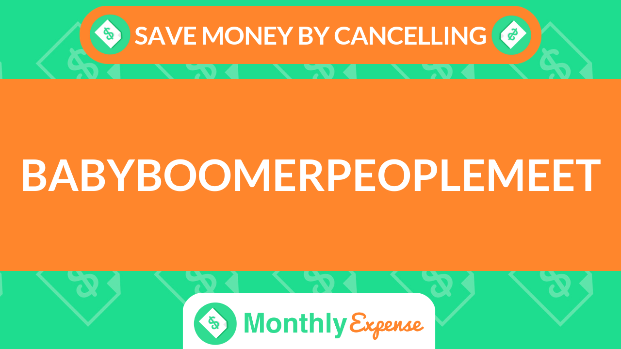 Save Money By Cancelling BabyBoomerPeopleMeet