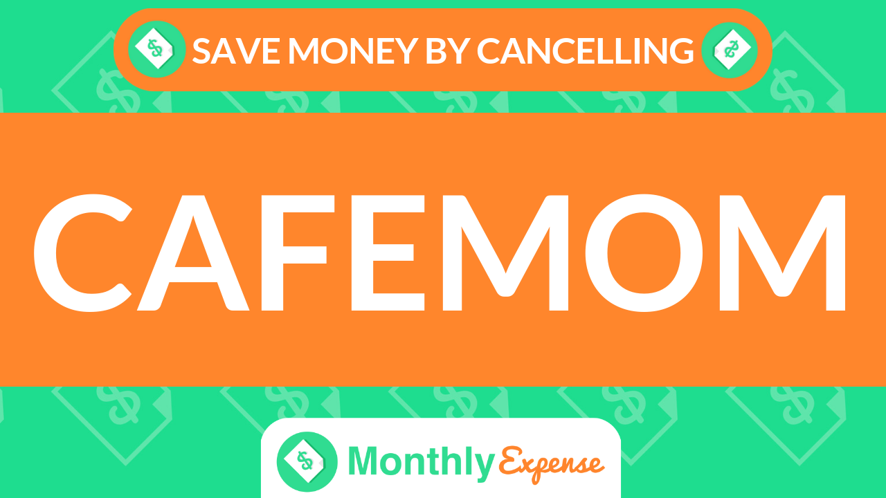 Save Money By Cancelling CafeMom