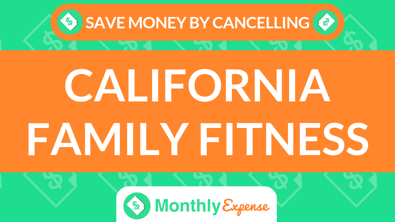 Save Money By Cancelling California Family Fitness