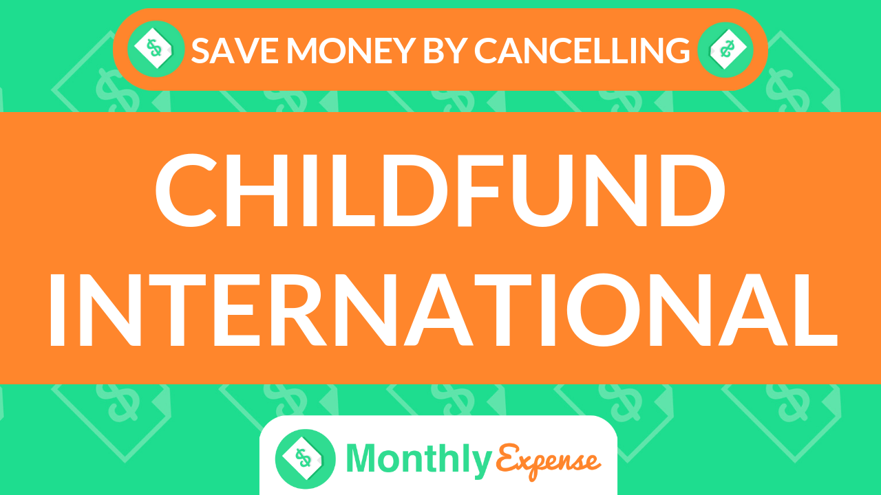 Save Money By Cancelling ChildFund International