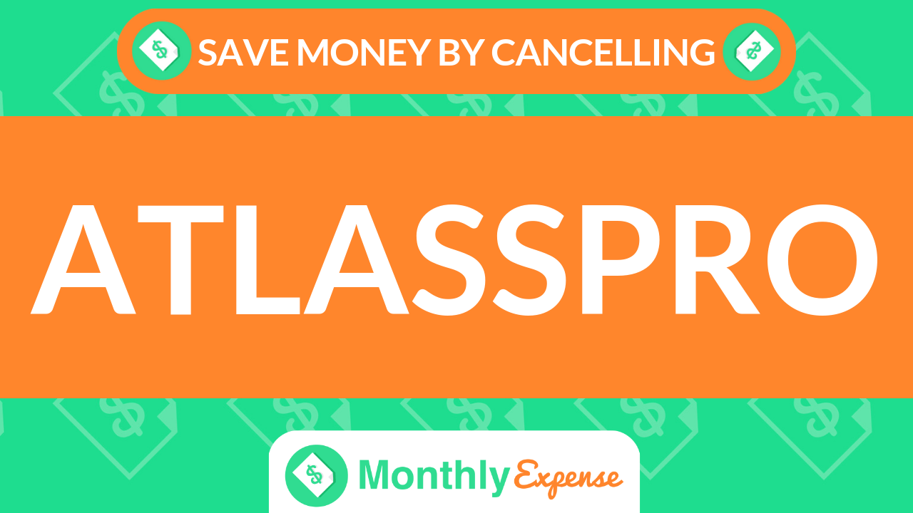 Save Money By Cancelling Atlasspro