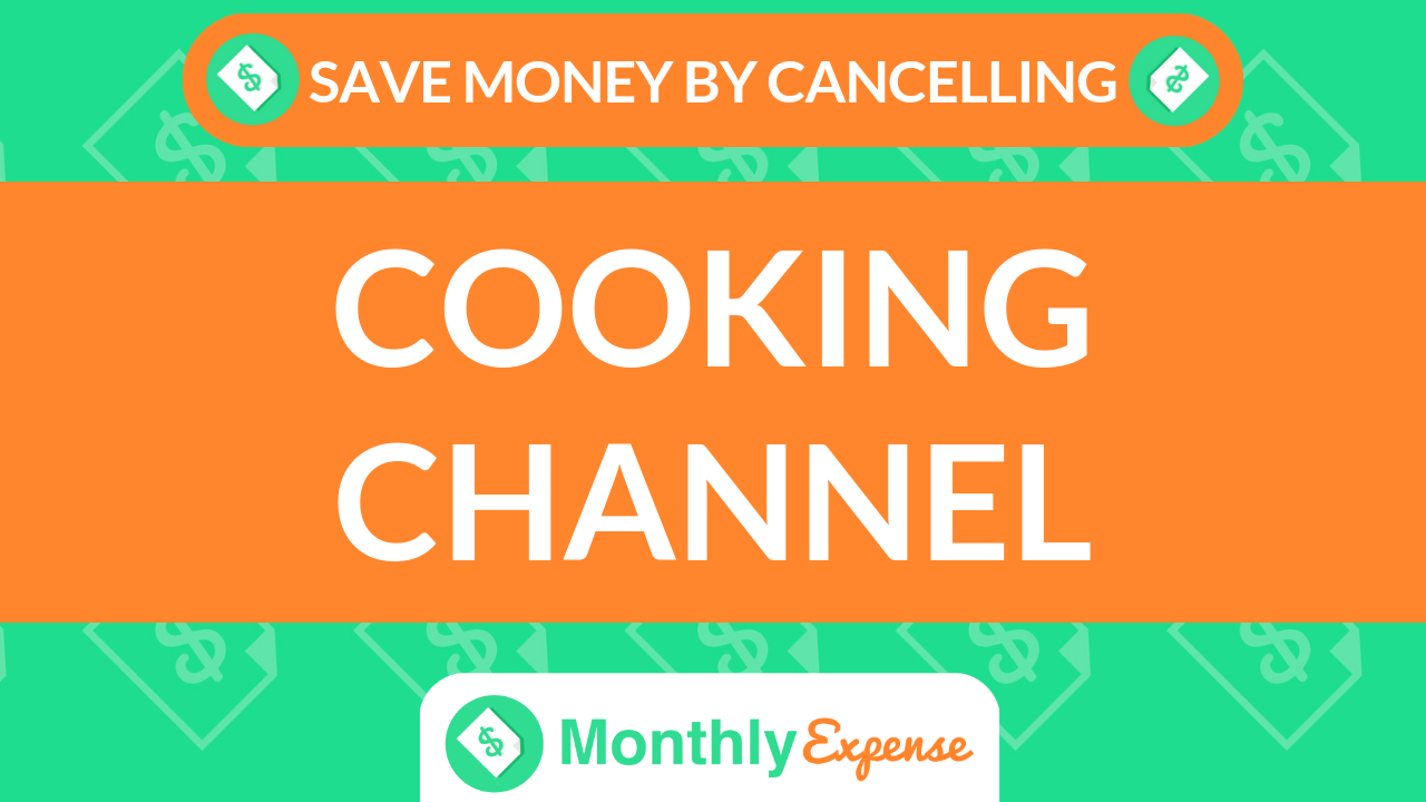 Save Money By Cancelling Cooking Channel