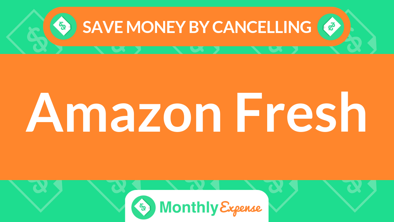 Save Money By Cancelling Amazon Fresh