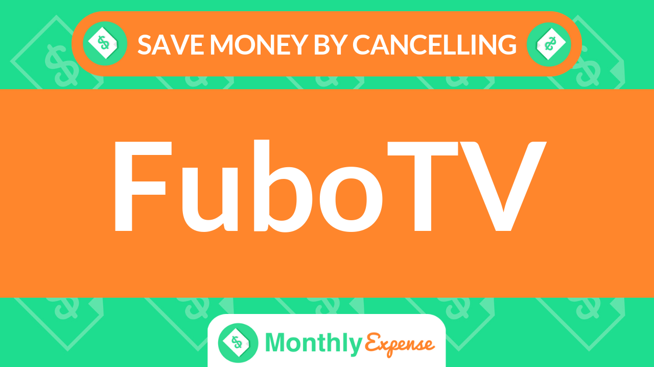 Save Money By Cancelling FuboTV